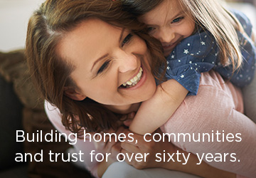Building homes, communities and trust for over sixty years.